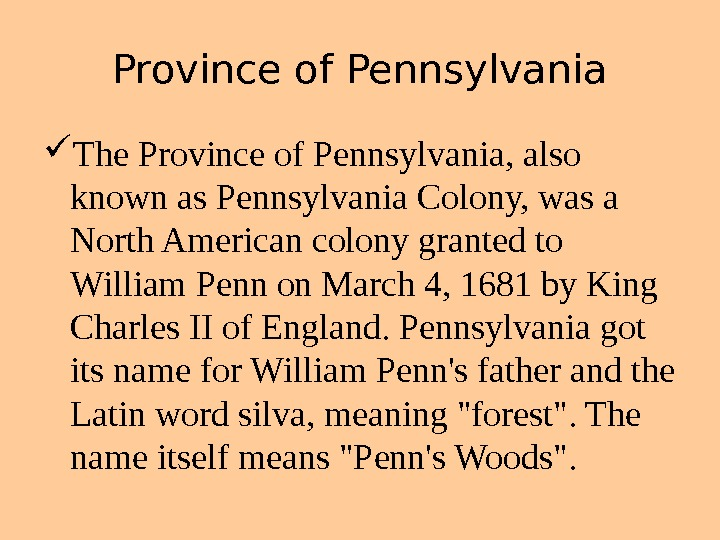 Province of Pennsylvania The Province of Pennsylvania, also known as Pennsylvania Colony, was a