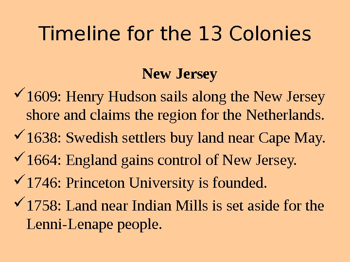 Timeline for the 13 Colonies New Jersey 1609: Henry Hudson sails along the New