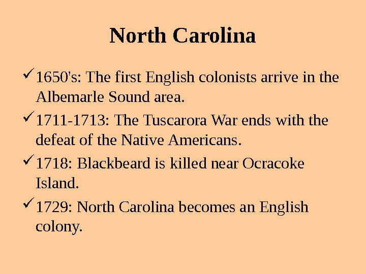 North Carolina 1650's: The first English colonists arrive in the Albemarle Sound area.