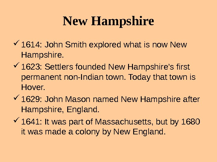 New Hampshire 1614: John Smith explored what is now New Hampshire.  1623: Settlers