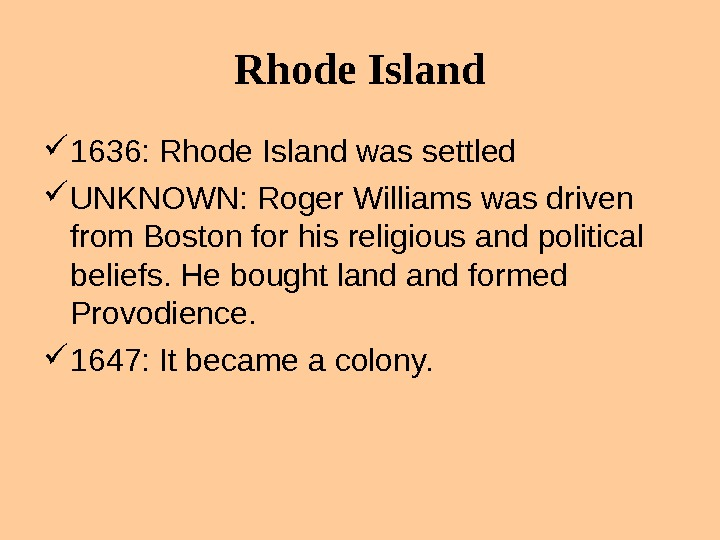 Rhode Island 1636: Rhode Island was settled UNKNOWN: Roger Williams was driven from Boston