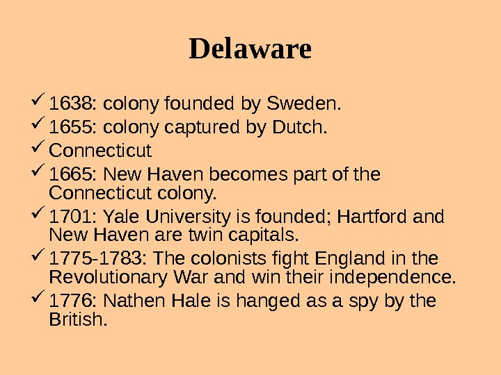 Delaware 1638: colony founded by Sweden.  1655: colony captured by Dutch.  Connecticut