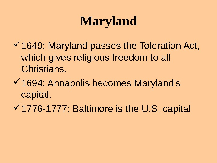 Maryland 1649: Maryland passes the Toleration Act,  which gives religious freedom to all