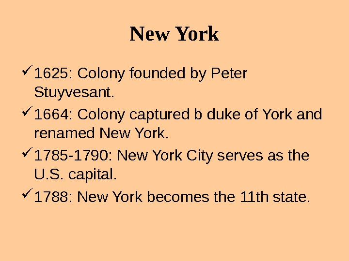 New York 1625: Colony founded by Peter Stuyvesant.  1664: Colony captured b duke