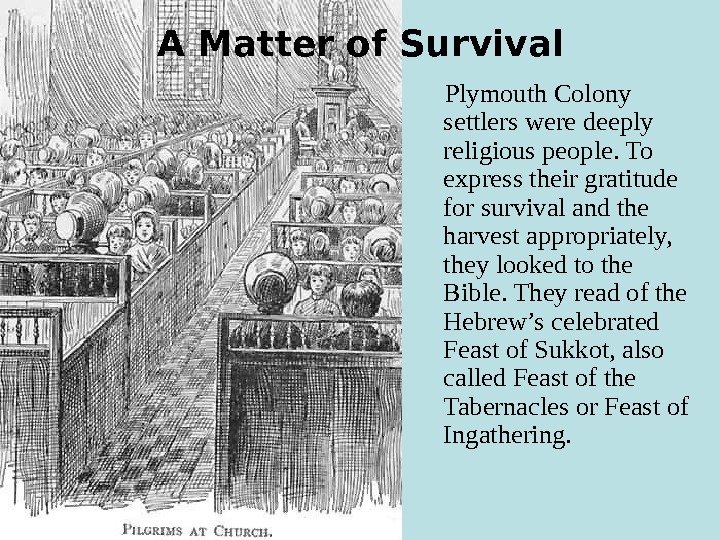 A Matter of Survival  Plymouth Colony settlers were deeply religious people. To express