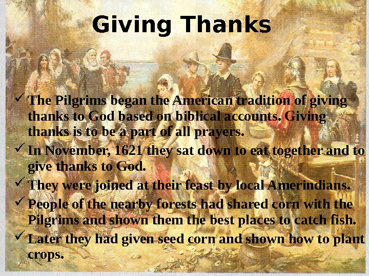 Giving Thanks  The Pilgrims began the American tradition of giving thanks to God