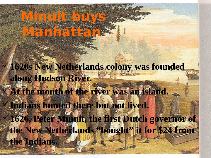 Minuit buys Manhattan  1620 s New Netherlands colony was founded along Hudson River.