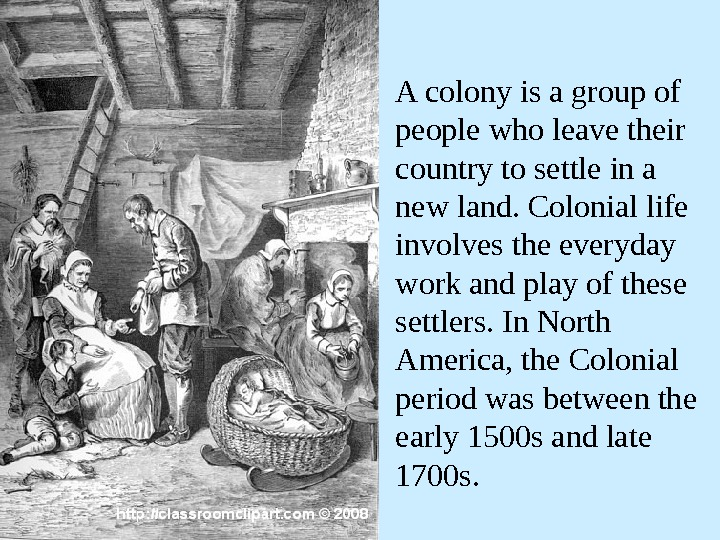 A colony is a group of people who leave their country to settle in