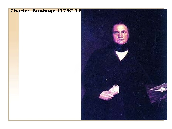 Charles Babbage (1792 -1871)