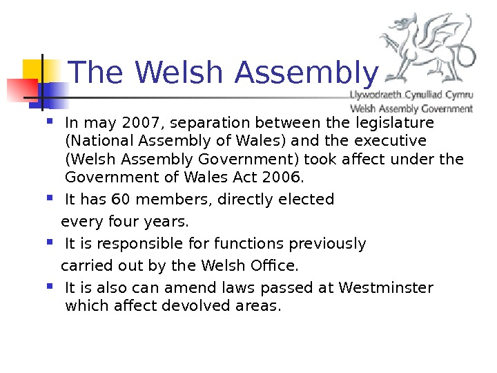 The Welsh Assembly  In may 2007, separation between the legislature (National Assembly of Wales) and