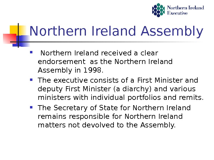 Northern Ireland Assembly  Northern Ireland received a clear endorsement as the Northern Ireland Assembly in