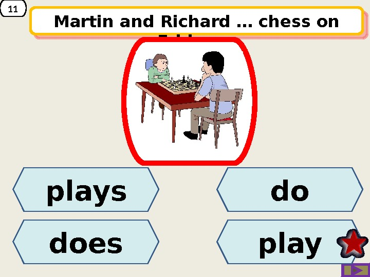 11 Martin and Richard … chess on Fridays.  plays does play do 14 20