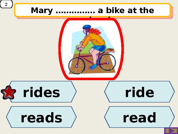 2 Mary …… … …… a bike at the weekend. ride reads rides read 14 06