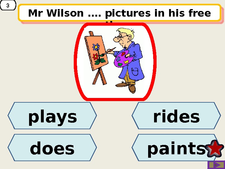 3 Mr Wilson . … pictures in his free time. plays does paints rides 14 10