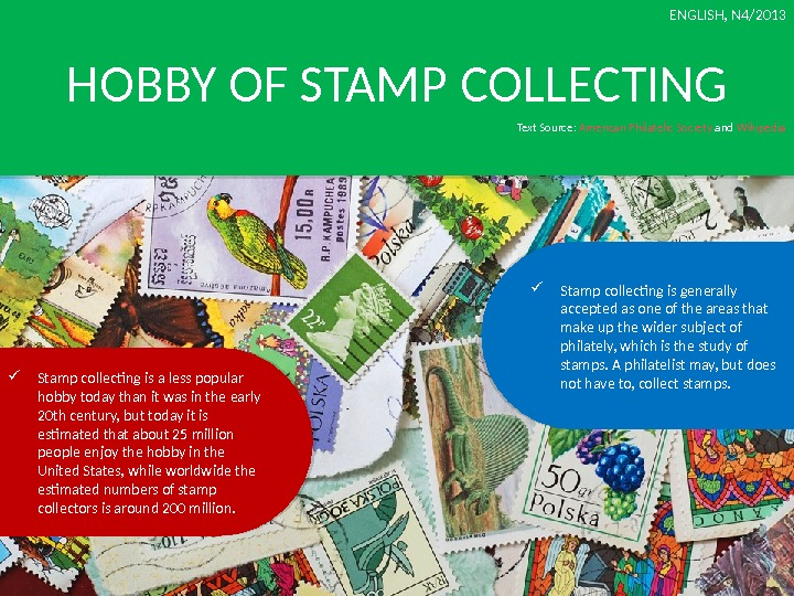 HOBBY OF STAMP COLLECTING Stamp collecting is generally accepted as one of the areas that make