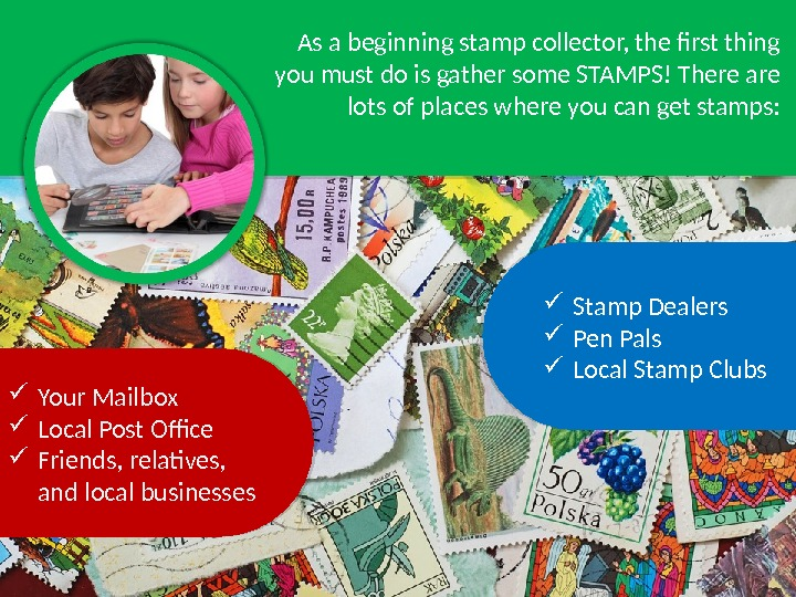 As a beginning stamp collector, the first thing you must do is gather some STAMPS! There