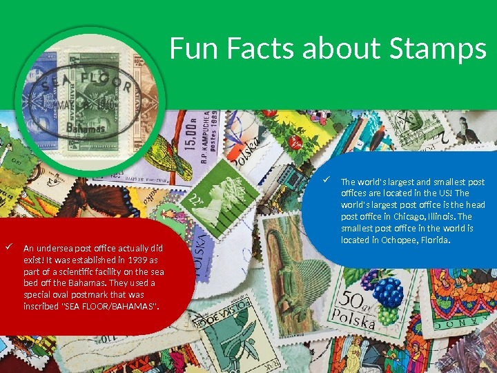 Fun Facts about Stamps The world's largest and smallest post offices are located in the US!