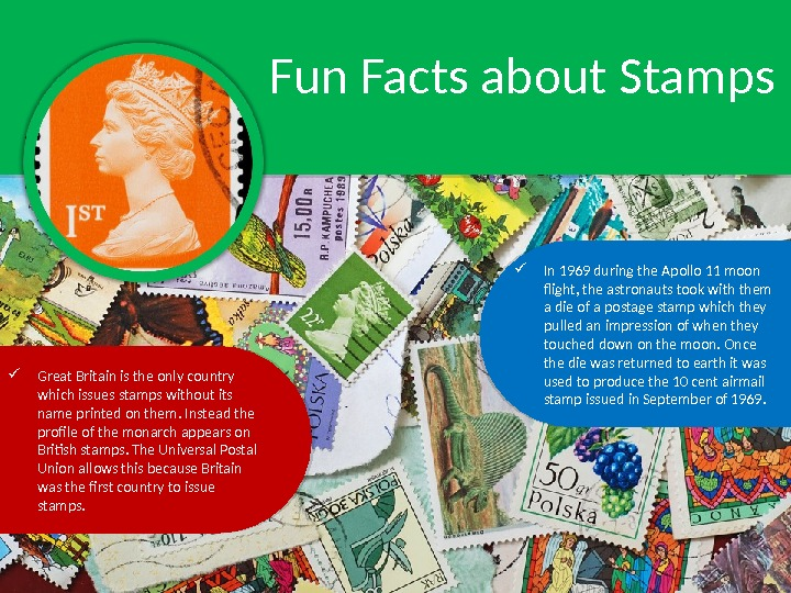 Fun Facts about Stamps In 1969 during the Apollo 11 moon flight, the astronauts took with