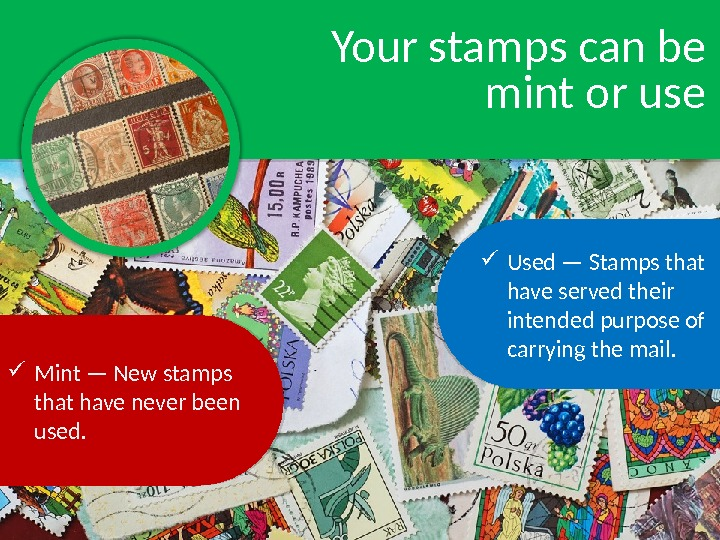 Your stamps can be mint or use Used — Stamps that have served their intended purpose