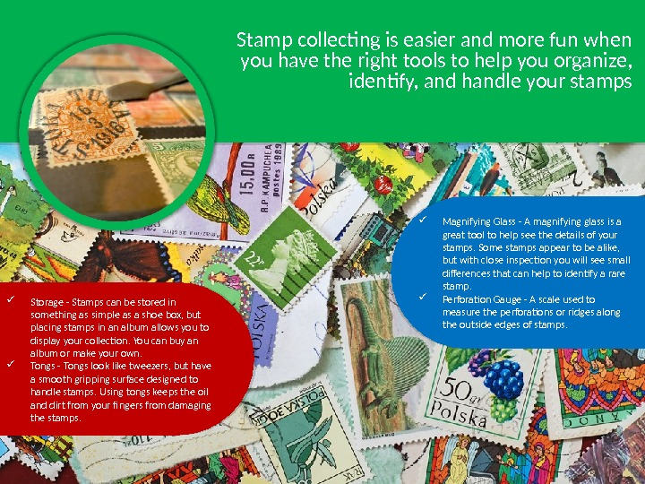 Stamp collecting is easier and more fun when you have the right tools to help you