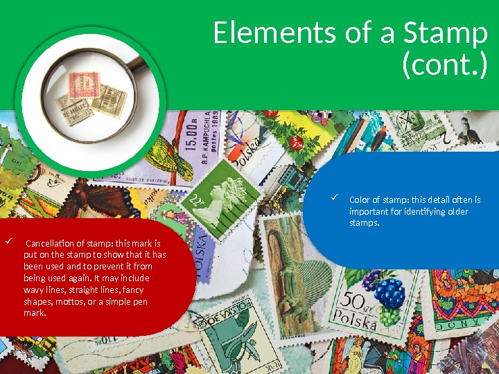 Elements of a Stamp (cont. ) Color of stamp: this detail often is important for iden