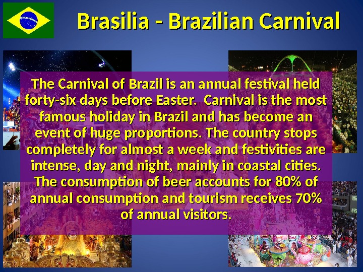 Brasilia - Brazilian Carnival The Carnival of Brazil is an annual festival held forty-six days before