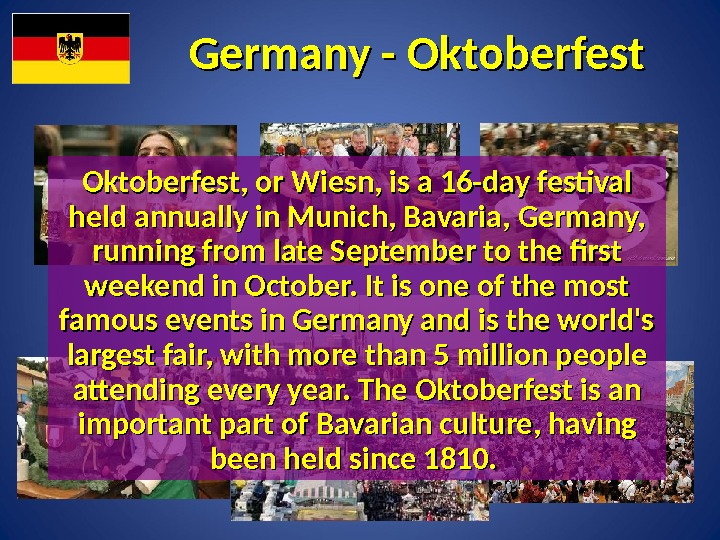 Germany - Oktoberfest, or Wiesn, is a 16 -day festival held annually in Munich, Bavaria, Germany,