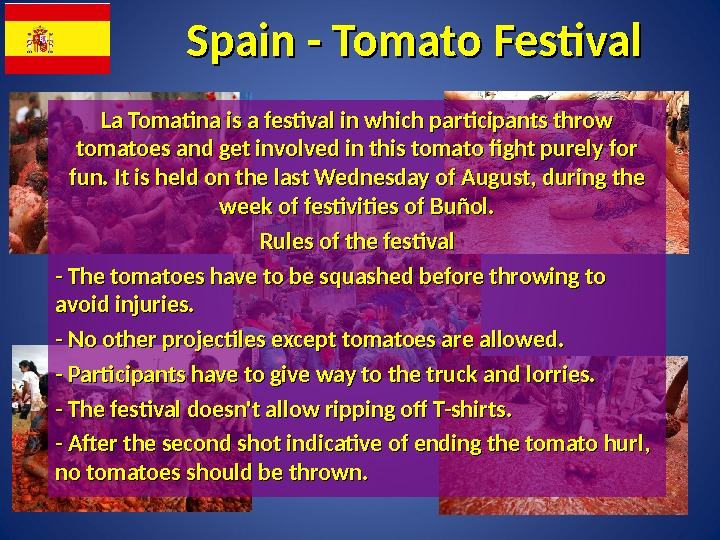 Spain - Tomato Festival La Tomatina is a festival in which participants throw tomatoes and get