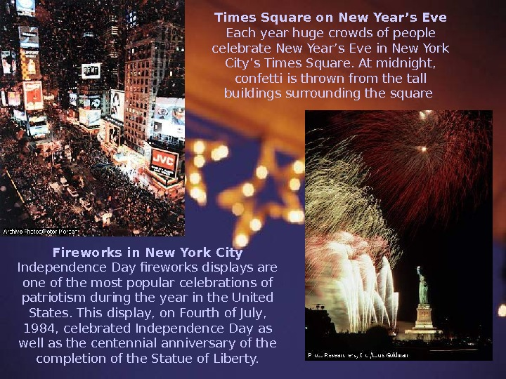 Times Square on New Year's Eve Each year huge crowds of people celebrate New