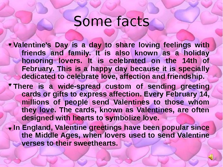Some facts Valentine's Day is a day to share loving feelings with friends and