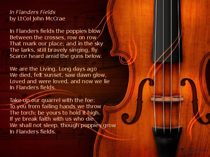 In Flanders Fields by Lt. Col John Mc. Crae In Flanders fields the poppies