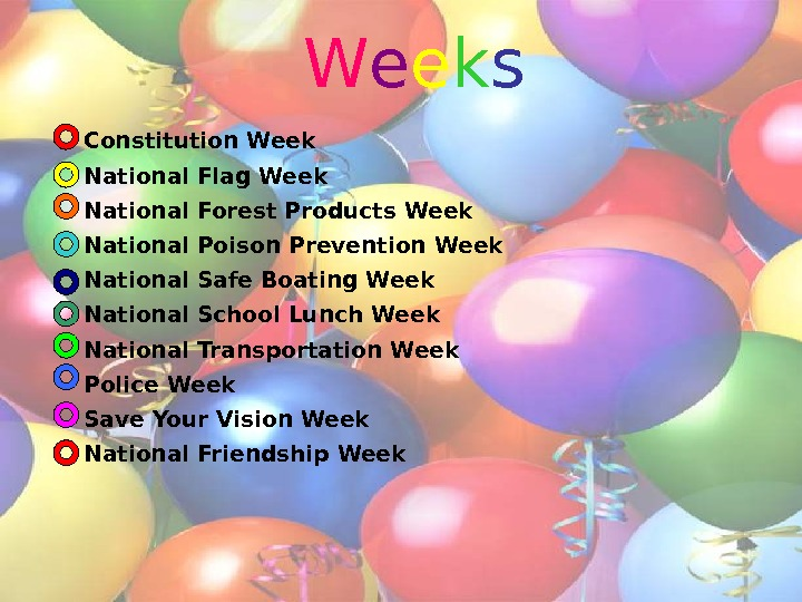 W e e k s Constitution Week National Flag Week National Forest Products Week