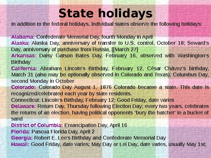 State holidays In addition to the federal holidays, individual states observe the following holidays: