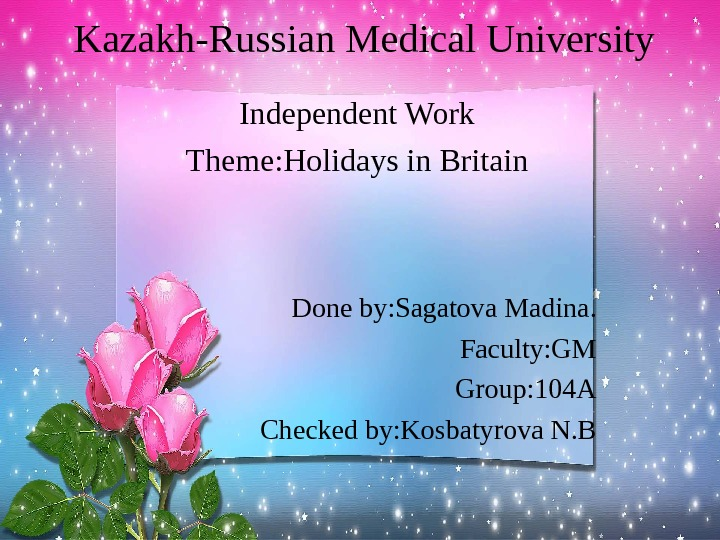 Kazakh-Russian Medical University Independent Work Theme: Holidays in Britain Done by: Sagatova Madina. Faculty: GM Group: