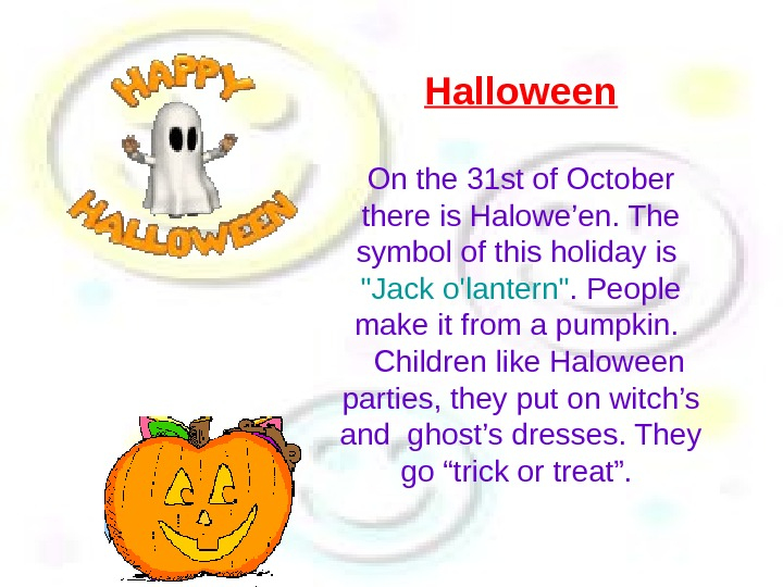 Halloween On the 31 st of October there is Halowe'en. The symbol of this holiday is