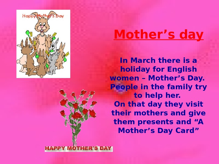 Mother's day In March there is a holiday for English women – Mother's Day.  People