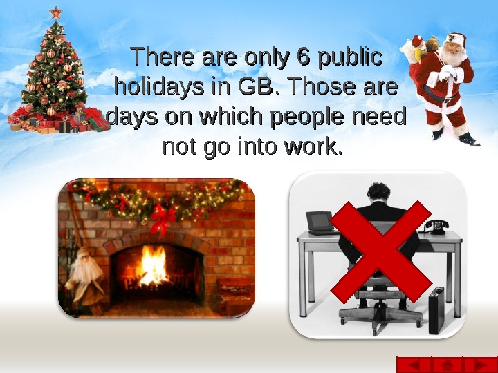There are only 6 public holidays in GB. Those are days on which people need not