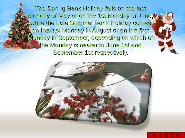 The Spring Bank Holiday falls on the last Monday of May or on the 1 st