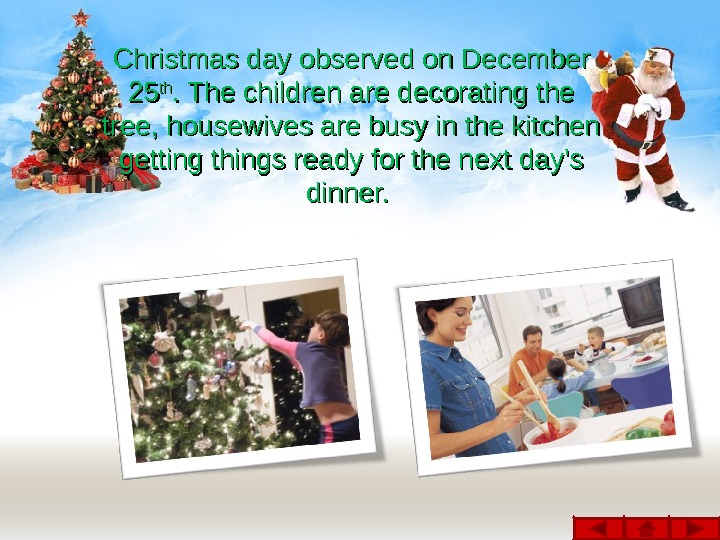 Christmas day observed on December 2525 thth. The children are decorating the tree, housewives are busy