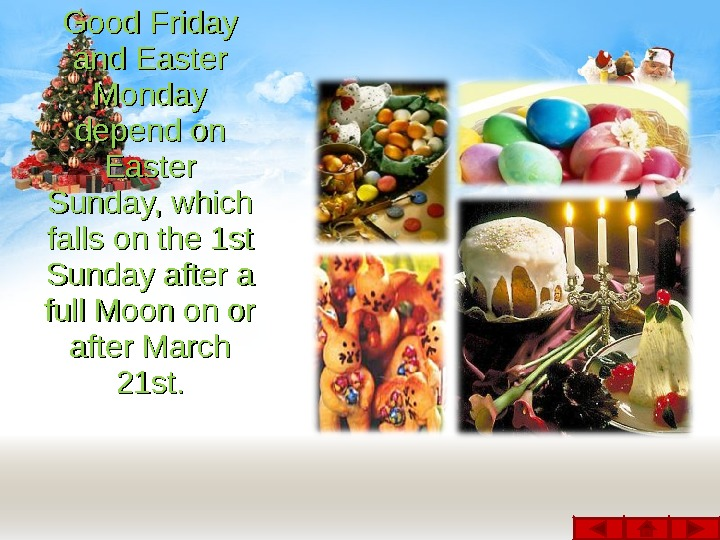 Good Friday and Easter Monday depend on Easter Sunday, which falls on the 1 st Sunday