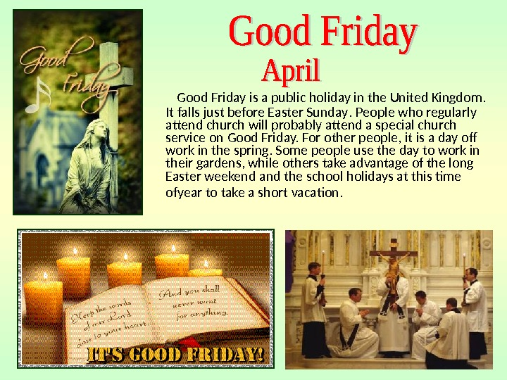 Good Friday is a public holiday in the United Kingdom.  It falls