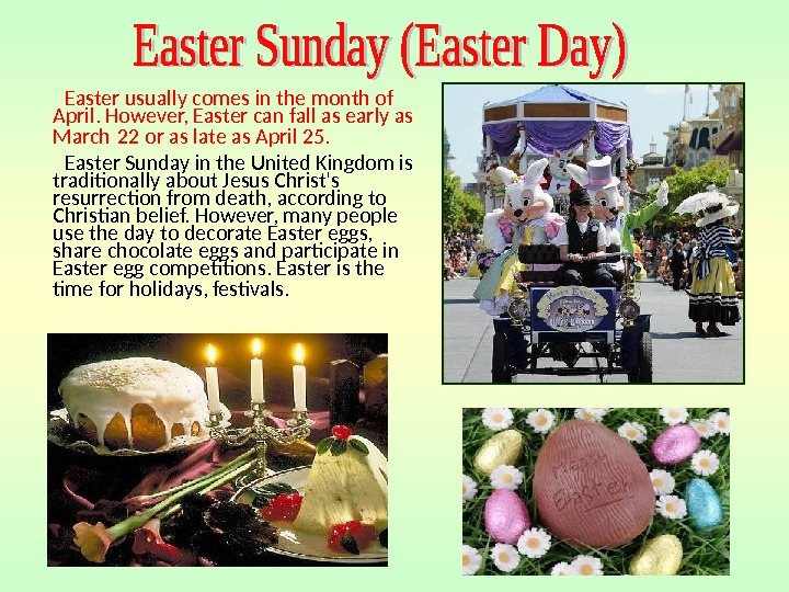 Easter usually comes in the month of April. However, Easter can fall