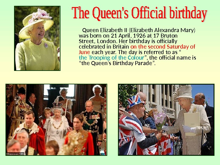 Queen Elizabeth II (Elizabeth Alexandra Mary) was born on 21 April, 1926 at 17