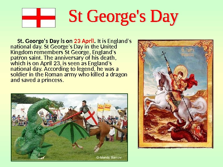St. George's Day is on 23 April.  It is England's national day. St