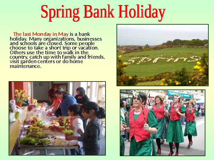 The last Monday in May is a bank holiday. Many organizations, businesses and schools