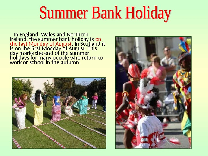 In England, Wales and Northern Ireland, the summer bank holiday is on the last