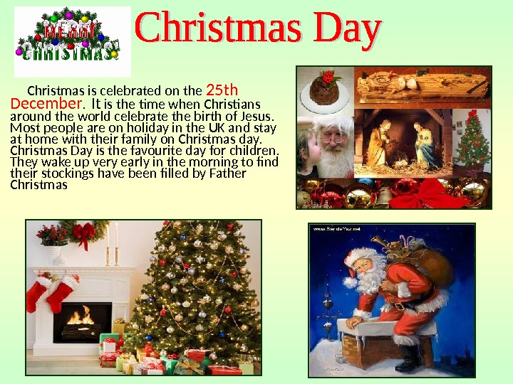 Christmas is celebrated on the 25 th December. It is the time when