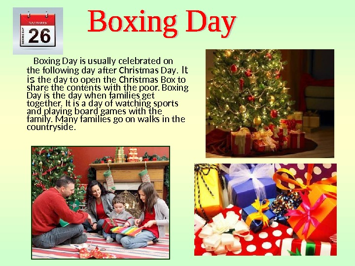 Boxing Day is usually celebrated on the following day after Christmas Day.