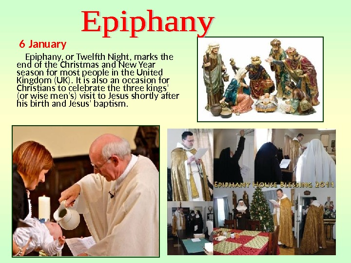 6  January   Epiphany, or Twelfth Night, marks the end of the Christmas