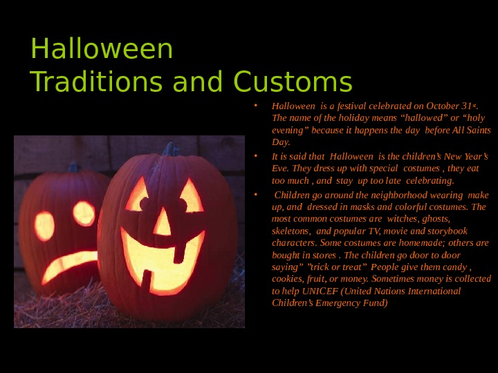 Halloween Traditions and Customs  • Halloween is a festival celebrated on October 31